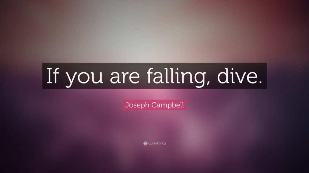 8987-Joseph-Campbell-Quote-If-you-are-falling-dive